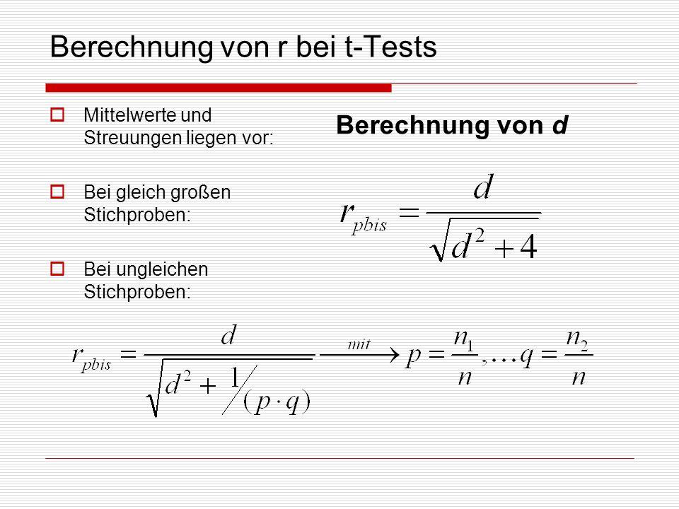 Berechnung von r bei t-Tests Mittelwerte und Streuungen liegen vor: Bei gleich großen Stichproben: Bei ungleichen Stichproben: Berechnung von d