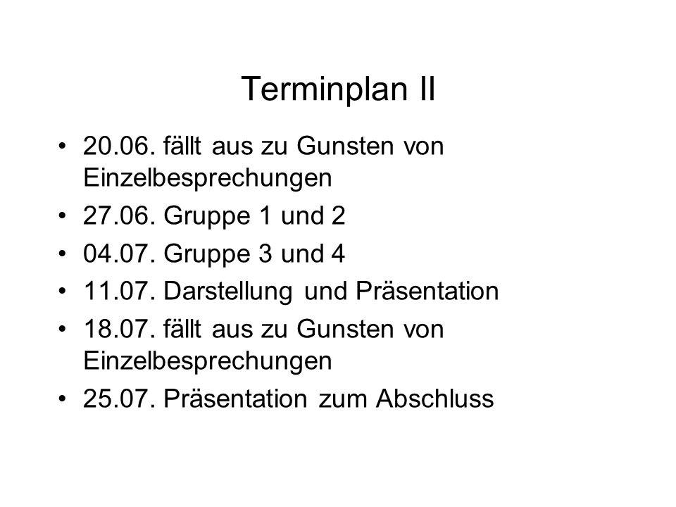 Terminplan II 20.06. fällt aus zu Gunsten von Einzelbesprechungen 27.06.
