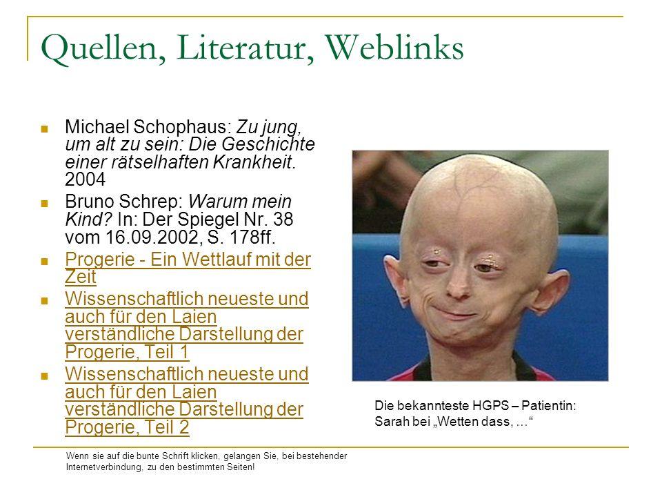 Quellen, Literatur, Weblinks Michael Schophaus: Zu jung, um alt zu sein: Die Geschichte einer rätselhaften Krankheit. 2004 Bruno Schrep: Warum mein Ki