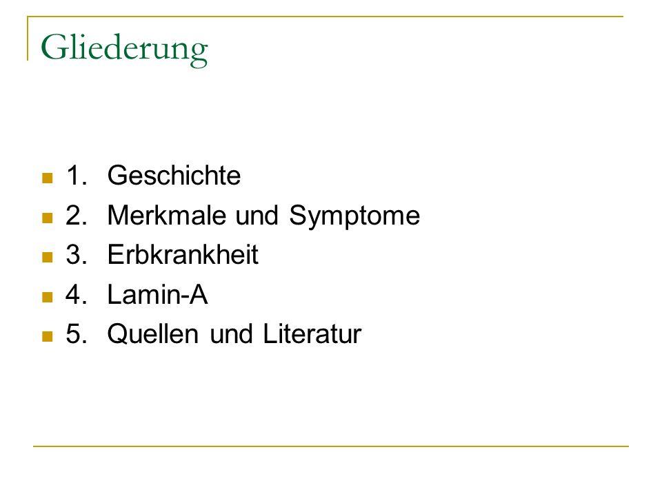 Gliederung 1.Geschichte 2.Merkmale und Symptome 3.Erbkrankheit 4.Lamin-A 5.Quellen und Literatur