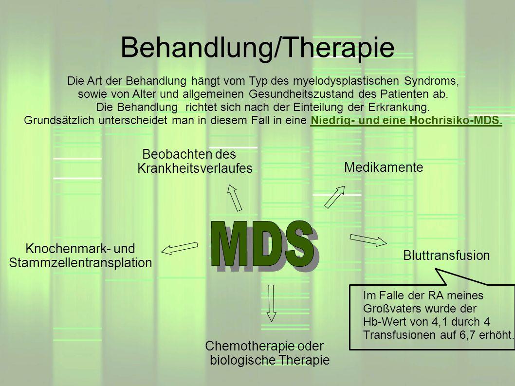 Behandlung/Therapie Beobachten des Krankheitsverlaufes Bluttransfusion Knochenmark- und Stammzellentransplation Chemotherapie oder biologische Therapi