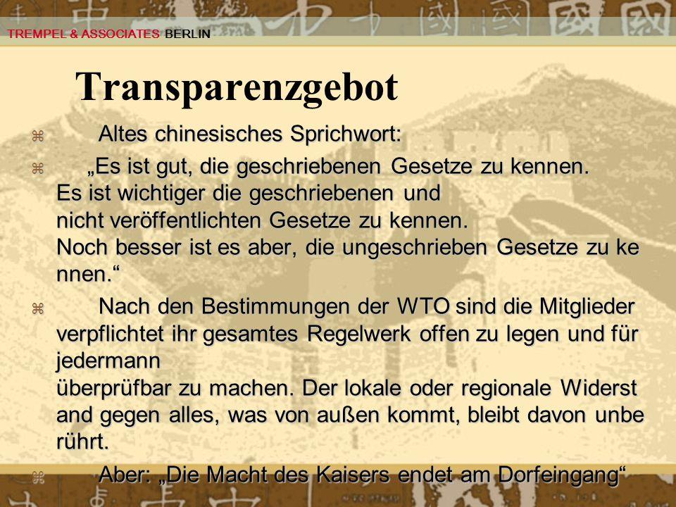 Transparenzgebot Altes chinesisches Sprichwort: Altes chinesisches Sprichwort: Es ist gut, die geschriebenen Gesetze zu kennen. Es ist wichtiger die g