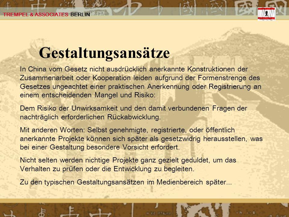 TREMPEL & ASSOCIATES BERLIN Gestaltungsansätze In China vom Gesetz nicht ausdr ü cklich anerkannte Konstruktionen der Zusammenarbeit oder Kooperation