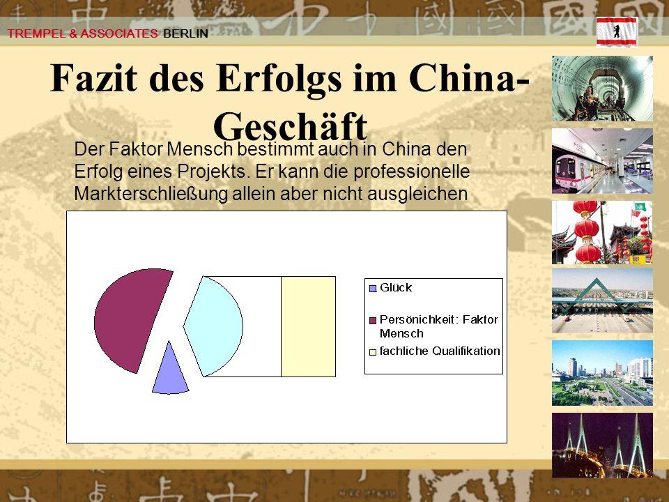 TREMPEL & ASSOCIATES BERLIN Fazit des Erfolgs im China- Geschäft Der Faktor Mensch bestimmt auch in China den Erfolg eines Projekts. Er kann die profe