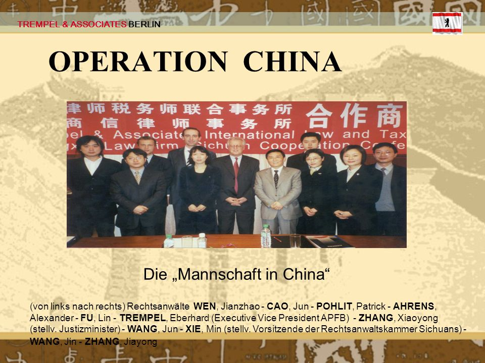 TREMPEL & ASSOCIATES BERLIN OPERATION CHINA Die Mannschaft in China (von links nach rechts) Rechtsanwälte WEN, Jianzhao - CAO, Jun - POHLIT, Patrick -