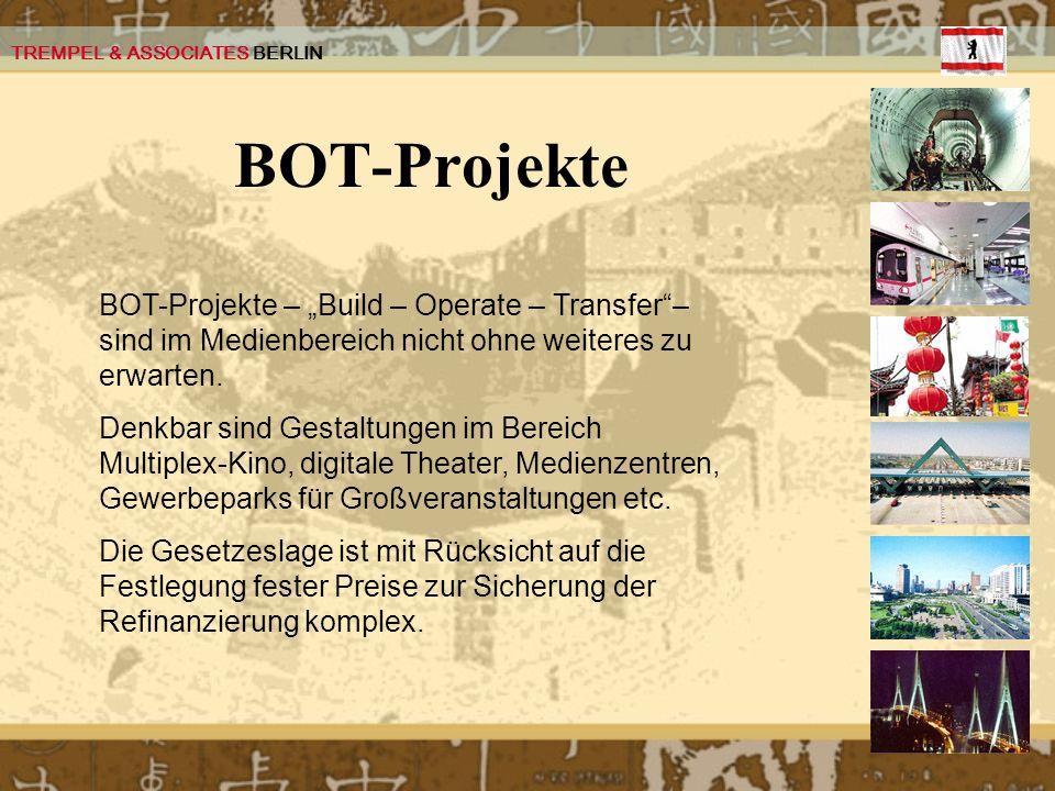 TREMPEL & ASSOCIATES BERLIN BOT-Projekte BOT-Projekte – Build – Operate – Transfer– sind im Medienbereich nicht ohne weiteres zu erwarten. Denkbar sin