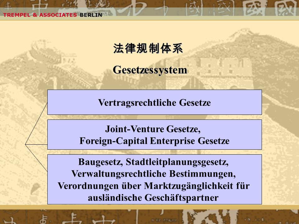 TREMPEL & ASSOCIATES BERLIN Gesetzessystem Vertragsrechtliche Gesetze Joint-Venture Gesetze, Foreign-Capital Enterprise Gesetze Baugesetz, Stadtleitpl