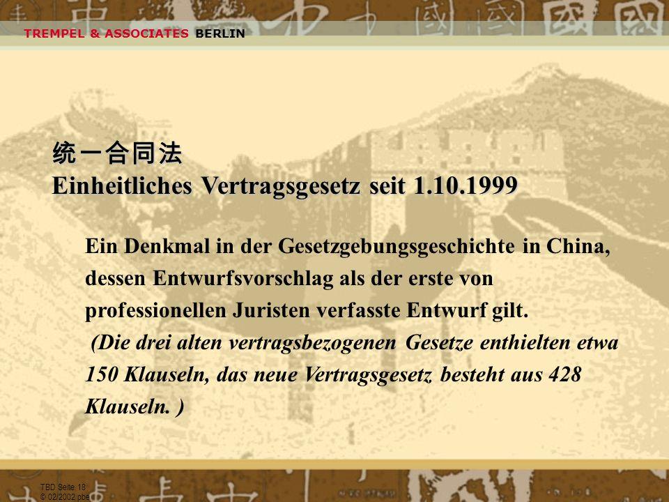 TBD Seite 18 © 02/2002 pbe Einheitliches Vertragsgesetz seit 1.10.1999 Ein Denkmal in der Gesetzgebungsgeschichte in China, dessen Entwurfsvorschlag a