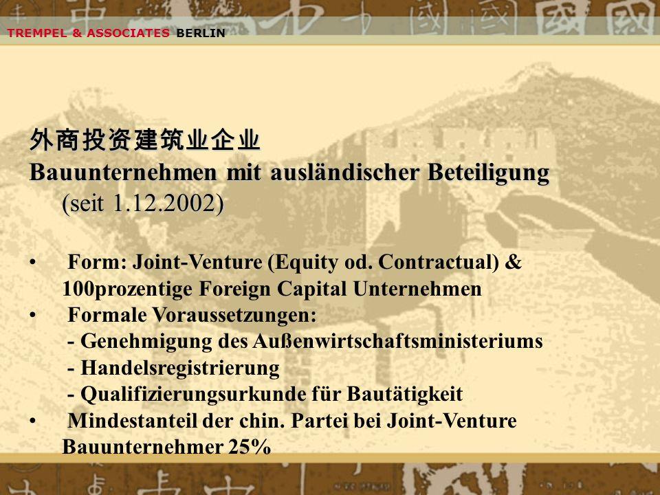 TREMPEL & ASSOCIATES BERLIN Bauunternehmen mit ausländischer Beteiligung (seit 1.12.2002) Form: Joint-Venture (Equity od. Contractual) & 100prozentige