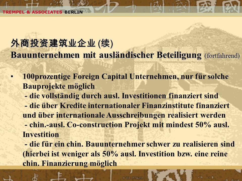TREMPEL & ASSOCIATES BERLIN ( ) ( ) Bauunternehmen mit ausländischer Beteiligung (fortfahrend) 100prozentige Foreign Capital Unternehmen, nur für solc