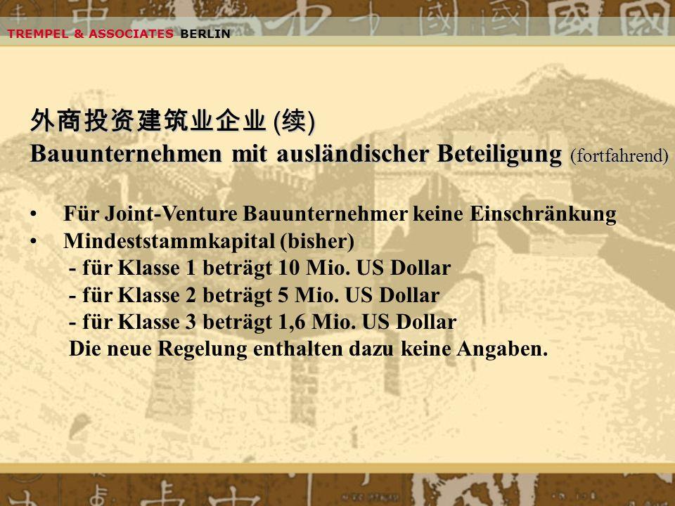 TREMPEL & ASSOCIATES BERLIN ( ) ( ) Bauunternehmen mit ausländischer Beteiligung (fortfahrend) Für Joint-Venture Bauunternehmer keine Einschränkung Mi