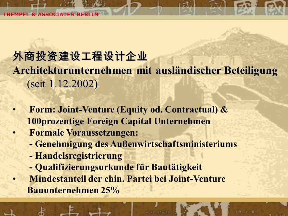 TREMPEL & ASSOCIATES BERLIN Architekturunternehmen mit ausländischer Beteiligung (seit 1.12.2002) Form: Joint-Venture (Equity od. Contractual) & 100pr