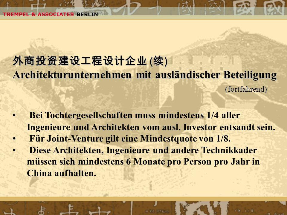 TREMPEL & ASSOCIATES BERLIN ( ) ( ) Architekturunternehmen mit ausländischer Beteiligung (fortfahrend) Bei Tochtergesellschaften muss mindestens 1/4 a