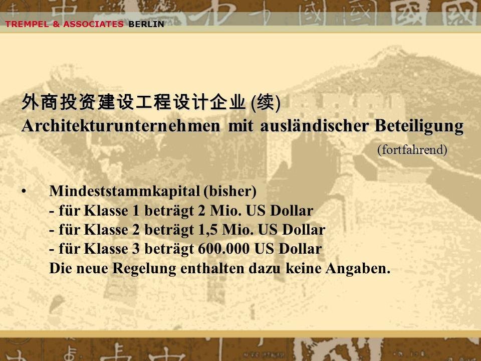 TREMPEL & ASSOCIATES BERLIN ( ) ( ) Architekturunternehmen mit ausländischer Beteiligung (fortfahrend) Mindeststammkapital (bisher) - für Klasse 1 bet