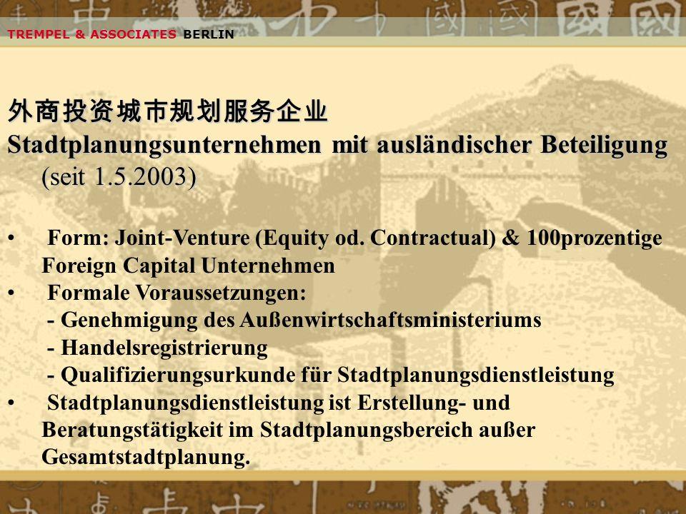 TREMPEL & ASSOCIATES BERLIN Stadtplanungsunternehmen mit ausländischer Beteiligung (seit 1.5.2003) Form: Joint-Venture (Equity od. Contractual) & 100p
