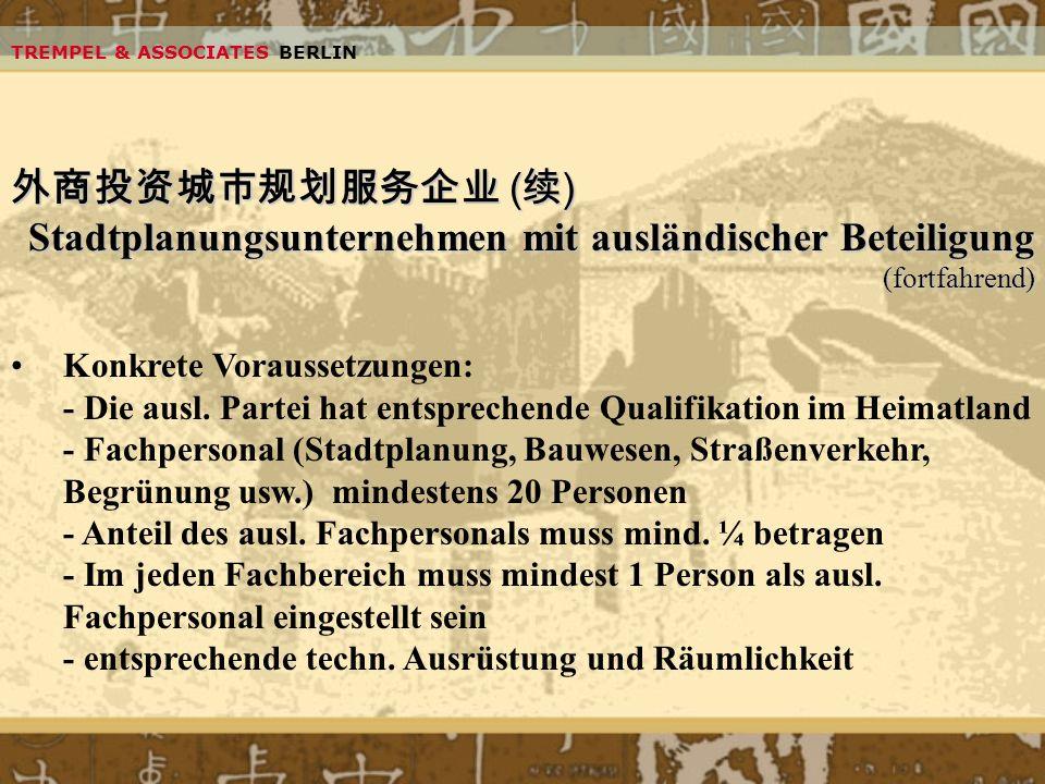 TREMPEL & ASSOCIATES BERLIN ( ) ( ) Stadtplanungsunternehmen mit ausländischer Beteiligung (fortfahrend) Konkrete Voraussetzungen: - Die ausl. Partei