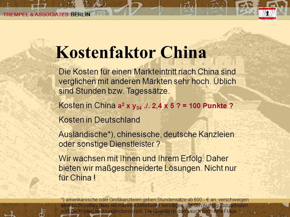 TREMPEL & ASSOCIATES BERLIN Die Kosten für einen Markteintritt nach China sind verglichen mit anderen Märkten sehr hoch. Üblich sind Stunden bzw. Tage