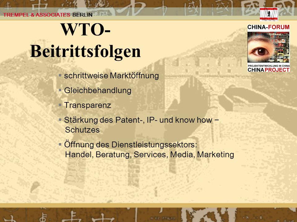 TREMPEL & ASSOCIATES BERLIN WTO- Beitrittsfolgen schrittweise Markt ö ffnung Gleichbehandlung Transparenz St ä rkung des Patent-, IP- und know how – S