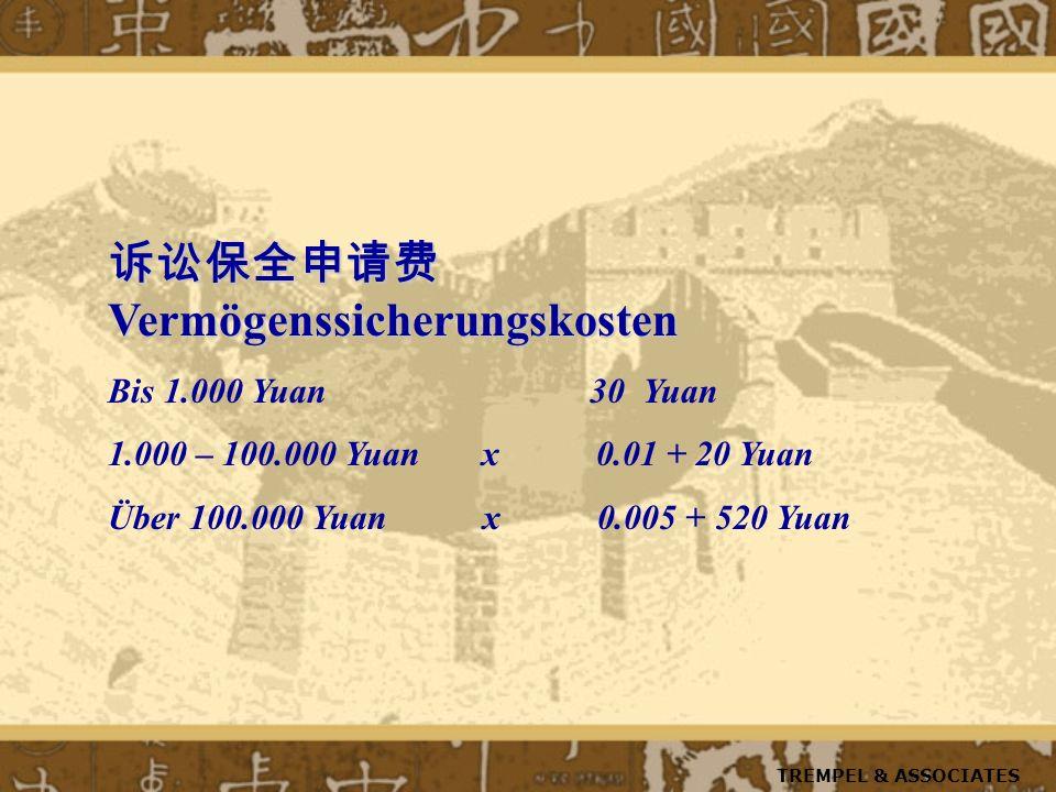 Vermögenssicherungskosten Vermögenssicherungskosten Bis 1.000 Yuan 30 Yuan 1.000 – 100.000 Yuan x 0.01 + 20 Yuan Über 100.000 Yuan x 0.005 + 520 Yuan TREMPEL & ASSOCIATES