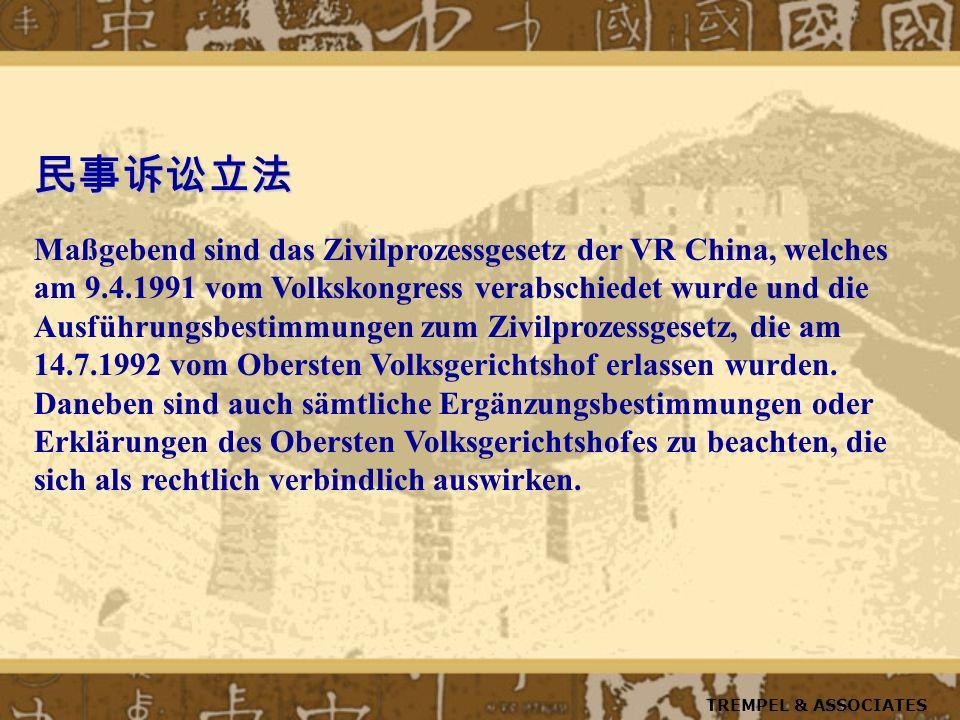 Maßgebend sind das Zivilprozessgesetz der VR China, welches am 9.4.1991 vom Volkskongress verabschiedet wurde und die Ausführungsbestimmungen zum Zivilprozessgesetz, die am 14.7.1992 vom Obersten Volksgerichtshof erlassen wurden.