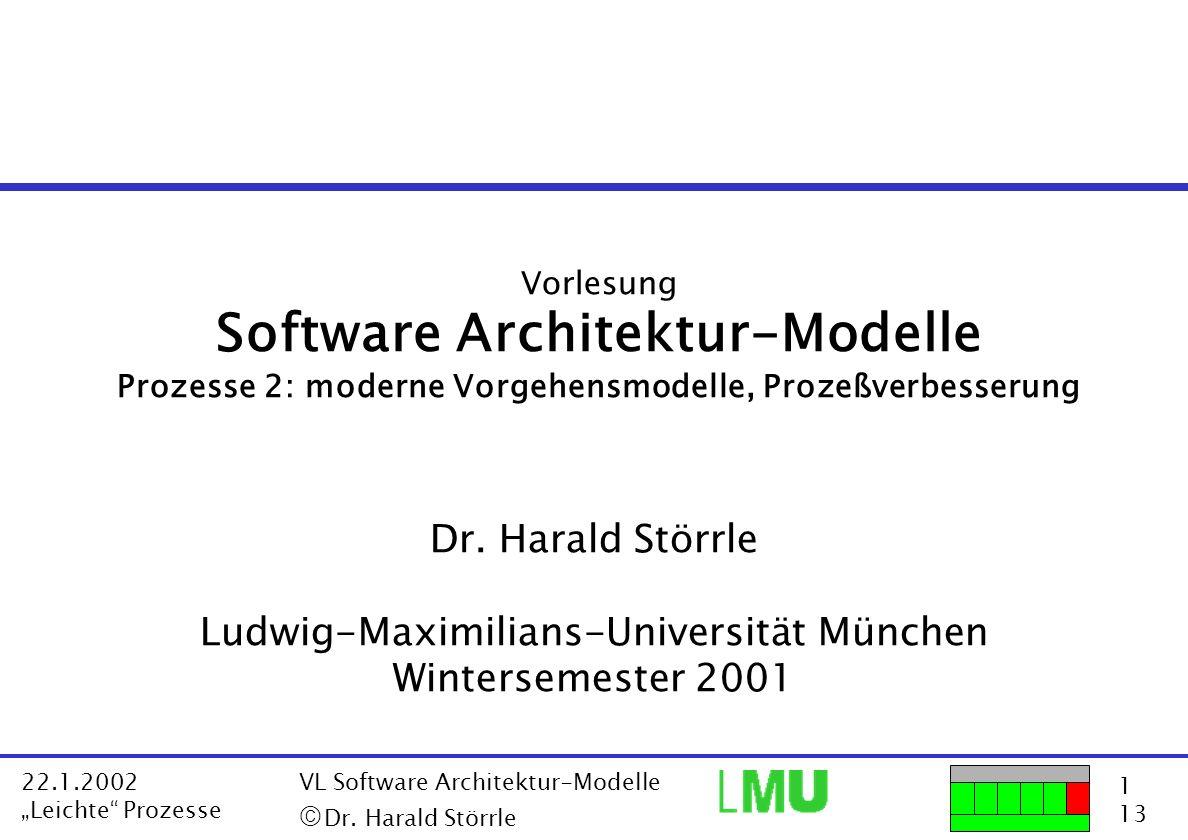 1 13 22.1.2002 Leichte Prozesse VL Software Architektur-Modelle Dr. Harald Störrle Vorlesung Software Architektur-Modelle Prozesse 2: moderne Vorgehen