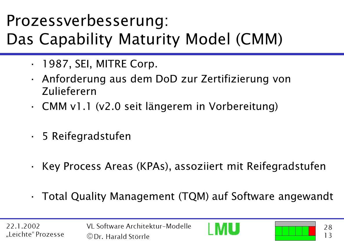 28 13 22.1.2002 Leichte Prozesse VL Software Architektur-Modelle Dr. Harald Störrle Prozessverbesserung: Das Capability Maturity Model (CMM) ·1987, SE