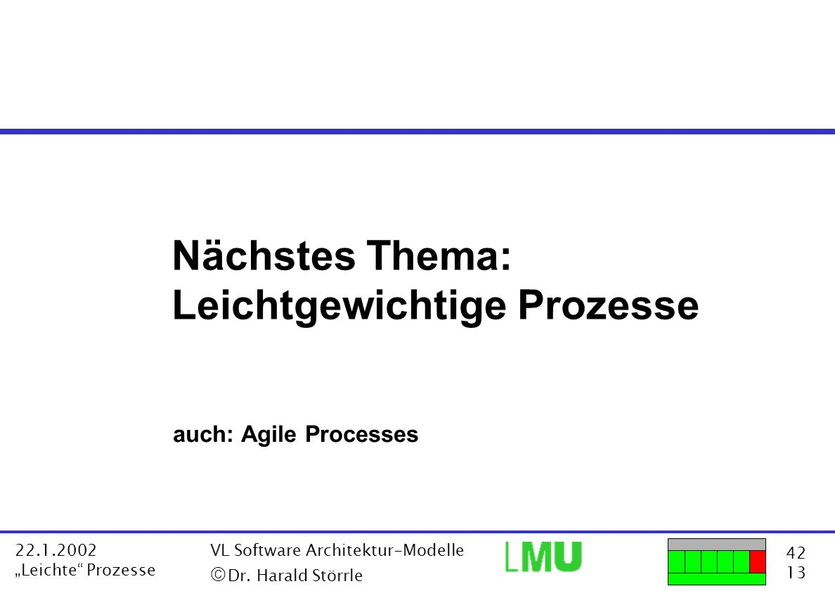 42 13 22.1.2002 Leichte Prozesse VL Software Architektur-Modelle Dr. Harald Störrle Nächstes Thema: Leichtgewichtige Prozesse auch: Agile Processes