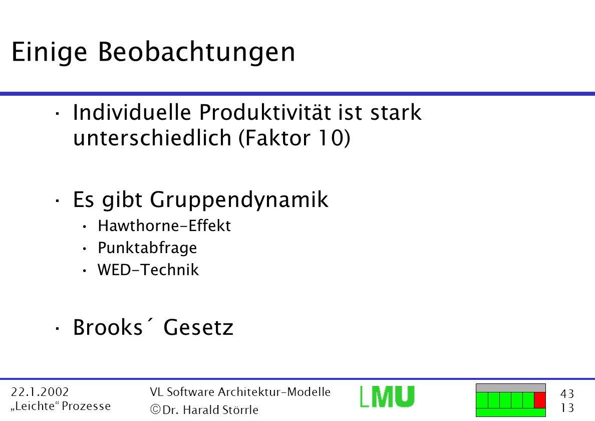 43 13 22.1.2002 Leichte Prozesse VL Software Architektur-Modelle Dr. Harald Störrle Einige Beobachtungen ·Individuelle Produktivität ist stark untersc