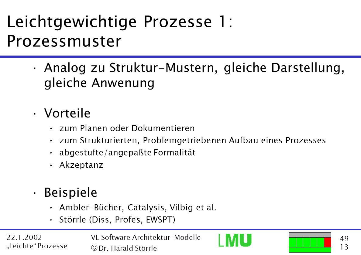 49 13 22.1.2002 Leichte Prozesse VL Software Architektur-Modelle Dr. Harald Störrle Leichtgewichtige Prozesse 1: Prozessmuster ·Analog zu Struktur-Mus