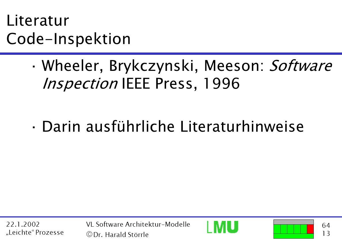 64 13 22.1.2002 Leichte Prozesse VL Software Architektur-Modelle Dr. Harald Störrle Literatur Code-Inspektion ·Wheeler, Brykczynski, Meeson: Software