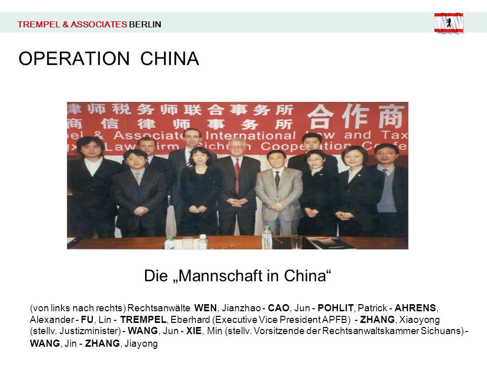 TREMPEL & ASSOCIATES BERLIN OPERATION CHINA Die Mannschaft in China (von links nach rechts) Rechtsanwälte WEN, Jianzhao - CAO, Jun - POHLIT, Patrick - AHRENS, Alexander - FU, Lin - TREMPEL, Eberhard (Executive Vice President APFB) - ZHANG, Xiaoyong (stellv.