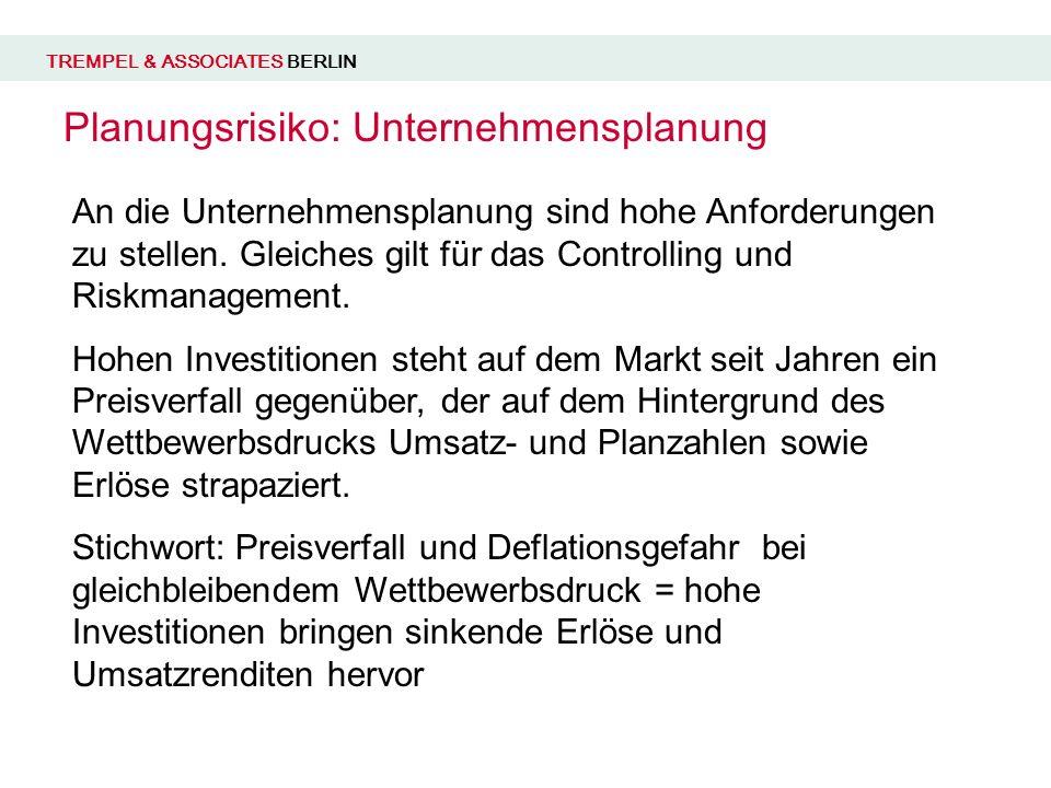 TREMPEL & ASSOCIATES BERLIN Planungsrisiko: Unternehmensplanung An die Unternehmensplanung sind hohe Anforderungen zu stellen.
