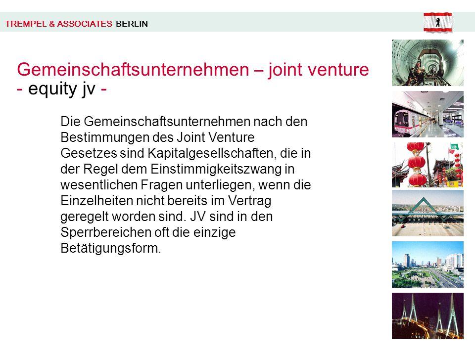 TREMPEL & ASSOCIATES BERLIN Gemeinschaftsunternehmen – joint venture - equity jv - Die Gemeinschaftsunternehmen nach den Bestimmungen des Joint Venture Gesetzes sind Kapitalgesellschaften, die in der Regel dem Einstimmigkeitszwang in wesentlichen Fragen unterliegen, wenn die Einzelheiten nicht bereits im Vertrag geregelt worden sind.