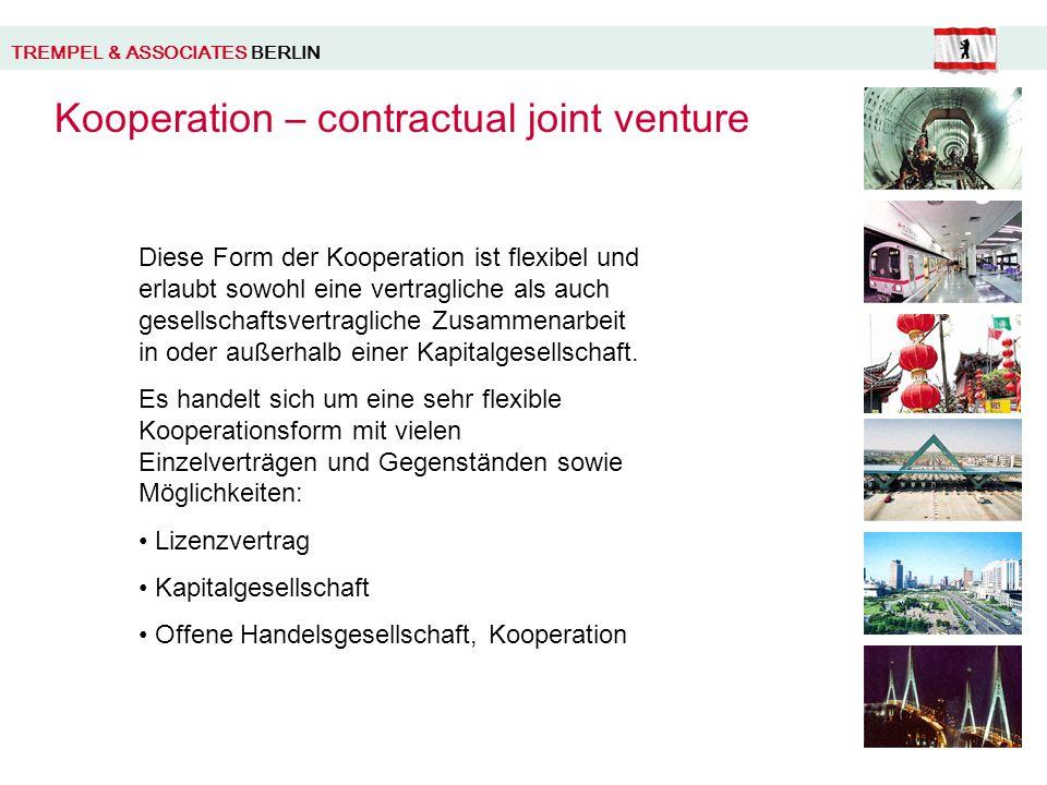 TREMPEL & ASSOCIATES BERLIN Kooperation – contractual joint venture Diese Form der Kooperation ist flexibel und erlaubt sowohl eine vertragliche als auch gesellschaftsvertragliche Zusammenarbeit in oder außerhalb einer Kapitalgesellschaft.