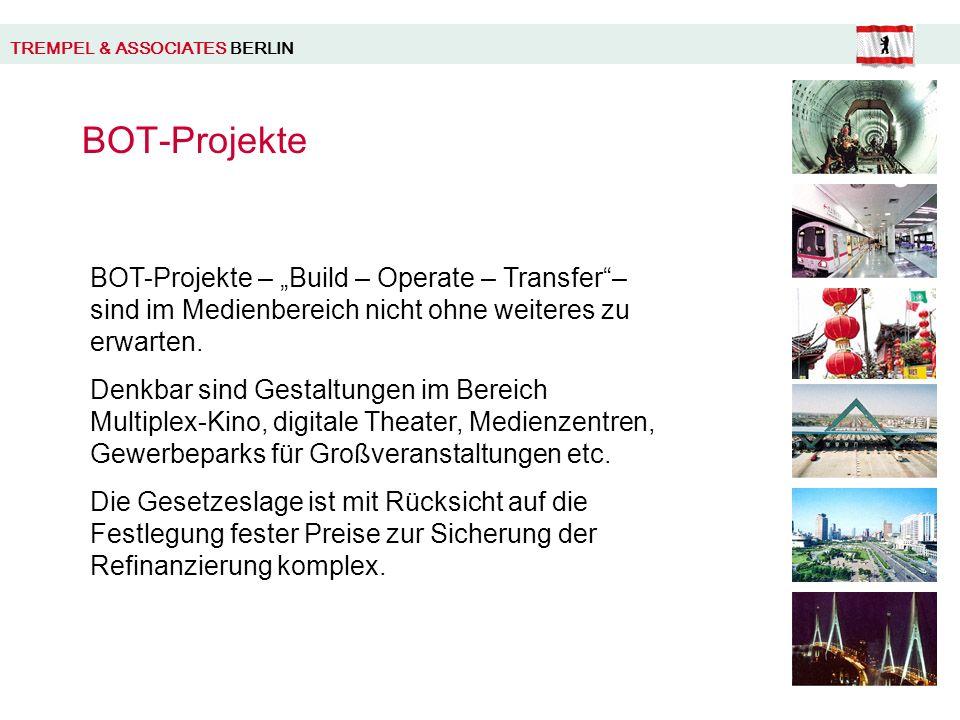 TREMPEL & ASSOCIATES BERLIN BOT-Projekte BOT-Projekte – Build – Operate – Transfer– sind im Medienbereich nicht ohne weiteres zu erwarten.