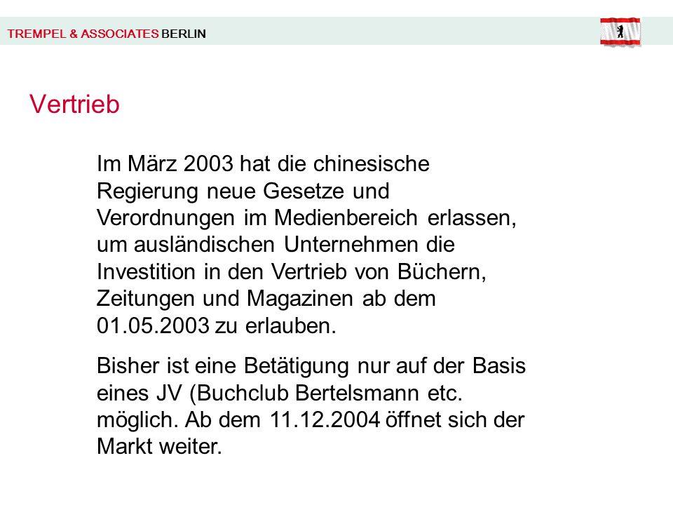 TREMPEL & ASSOCIATES BERLIN Vertrieb Im März 2003 hat die chinesische Regierung neue Gesetze und Verordnungen im Medienbereich erlassen, um ausländischen Unternehmen die Investition in den Vertrieb von Büchern, Zeitungen und Magazinen ab dem 01.05.2003 zu erlauben.