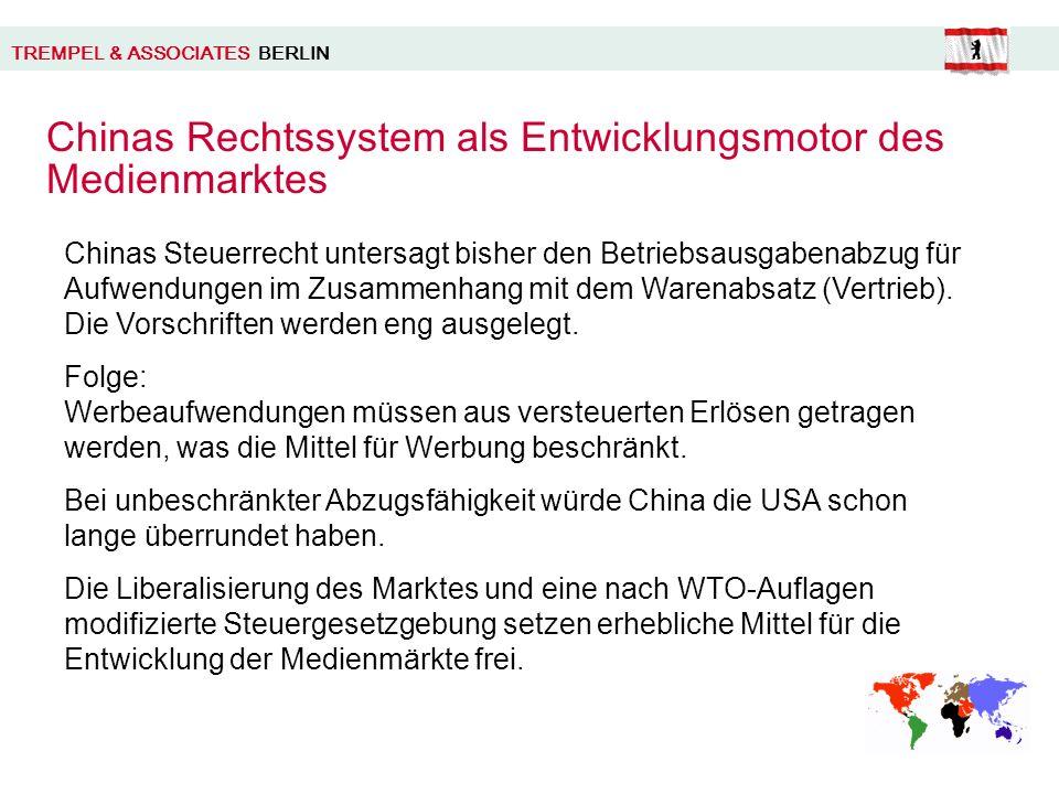 TREMPEL & ASSOCIATES BERLIN Chinas Rechtssystem als Entwicklungsmotor des Medienmarktes Chinas Steuerrecht untersagt bisher den Betriebsausgabenabzug für Aufwendungen im Zusammenhang mit dem Warenabsatz (Vertrieb).