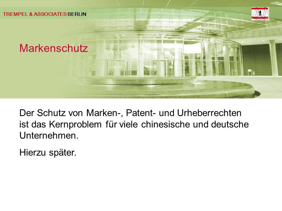 TREMPEL & ASSOCIATES BERLIN Markenschutz Der Schutz von Marken-, Patent- und Urheberrechten ist das Kernproblem für viele chinesische und deutsche Unternehmen.