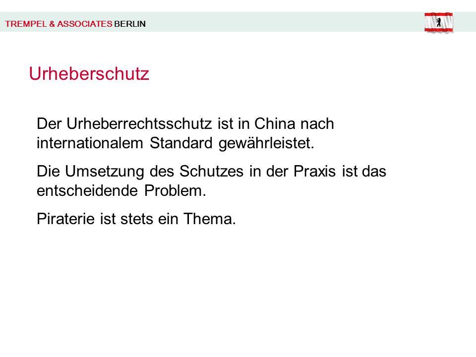 TREMPEL & ASSOCIATES BERLIN Urheberschutz Der Urheberrechtsschutz ist in China nach internationalem Standard gewährleistet.