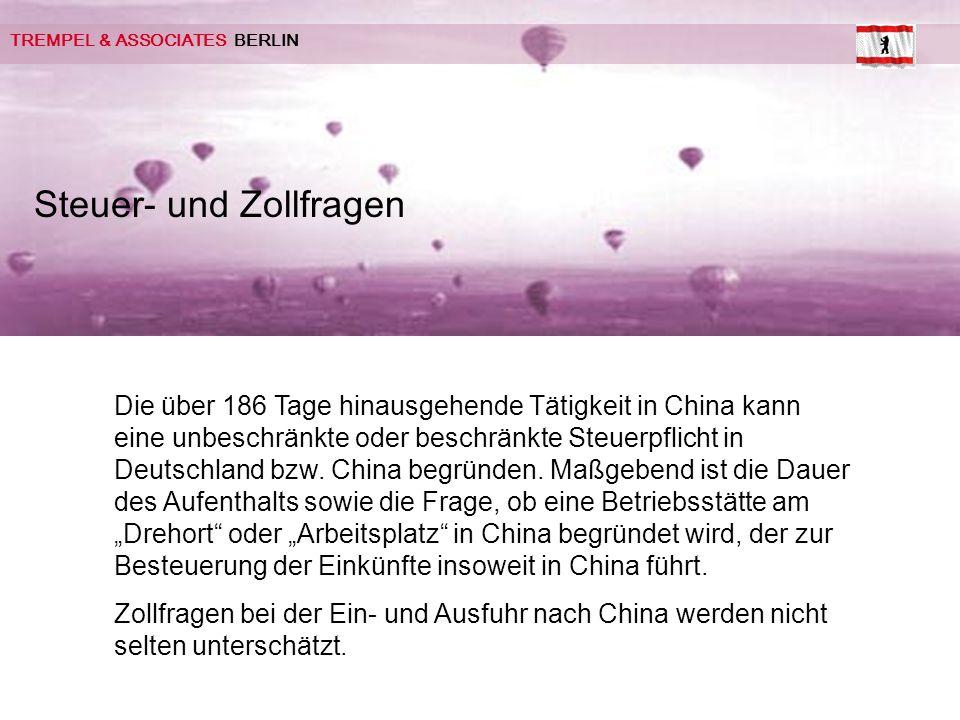 TREMPEL & ASSOCIATES BERLIN Steuer- und Zollfragen Die über 186 Tage hinausgehende Tätigkeit in China kann eine unbeschränkte oder beschränkte Steuerpflicht in Deutschland bzw.