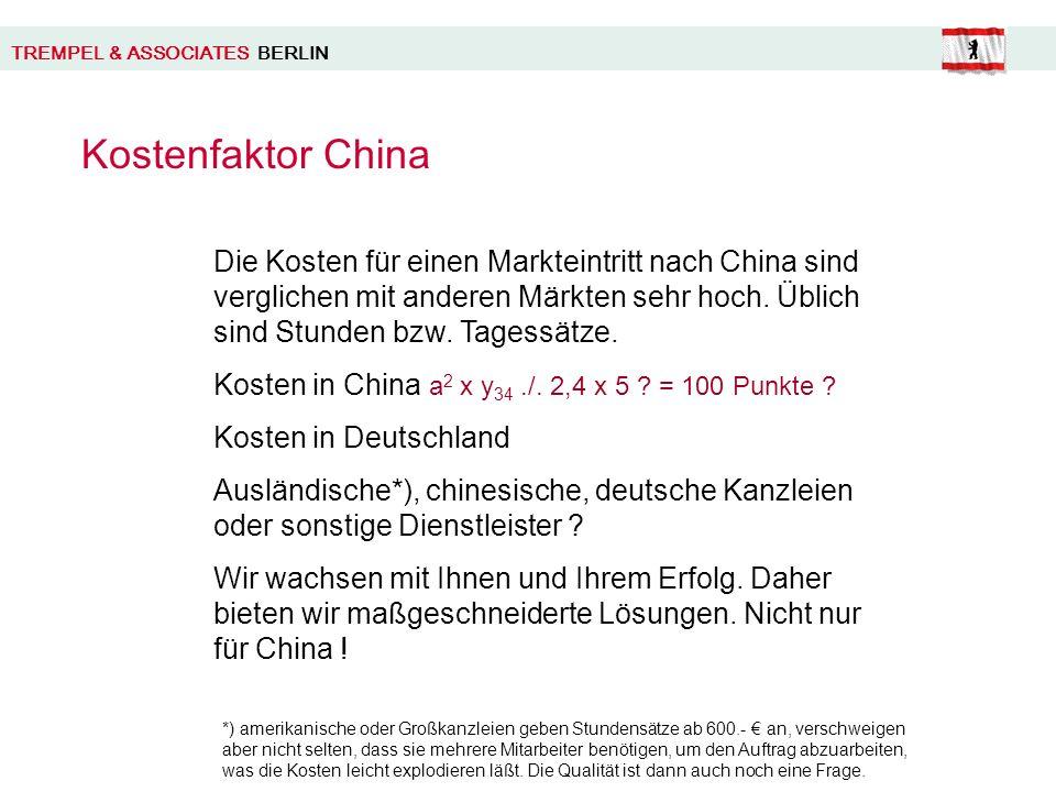 TREMPEL & ASSOCIATES BERLIN Die Kosten für einen Markteintritt nach China sind verglichen mit anderen Märkten sehr hoch.