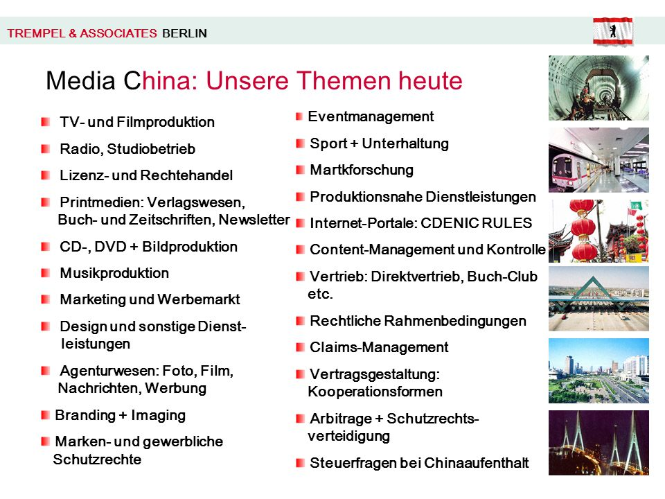 TREMPEL & ASSOCIATES BERLIN Ten Golden Business Rules for China Assemble the right team, train locals Know the market and operating environment China is not one but eight distinctly different market- regions Look for multiple points of entry Observe market developments and changes Seek truth from fact (Business records, statistics, statements etc.) Know how to benefit from the information network and develop allies Be ceative and flexible – lilke driving in China.