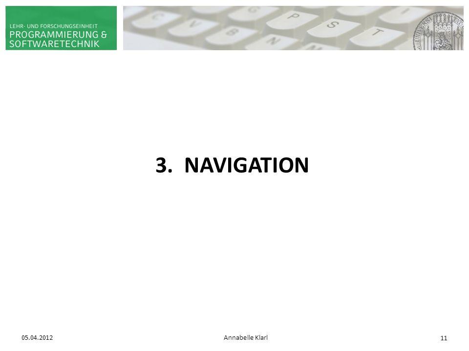 05.04.2012Annabelle Klarl 11 3. NAVIGATION