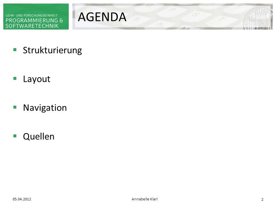 Strukturierung Layout Navigation Quellen 05.04.2012Annabelle Klarl 2 AGENDA