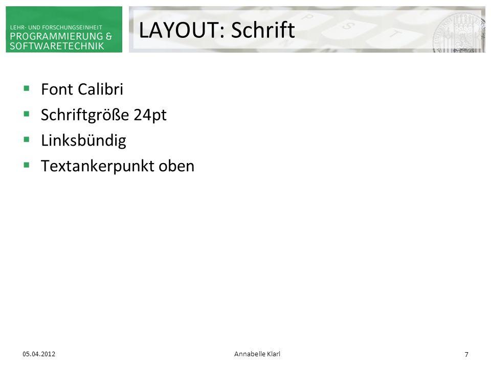 Font Calibri Schriftgröße 24pt Linksbündig Textankerpunkt oben 05.04.2012Annabelle Klarl 7 LAYOUT: Schrift