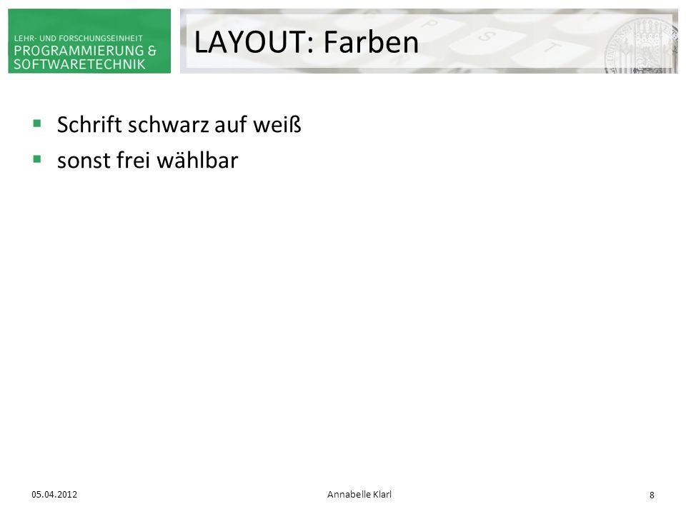 Schrift schwarz auf weiß sonst frei wählbar 05.04.2012Annabelle Klarl 8 LAYOUT: Farben