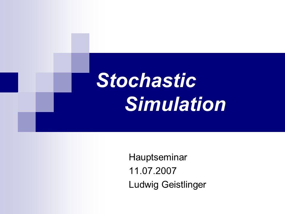 Stochastic Simulation Hauptseminar 11.07.2007 Ludwig Geistlinger
