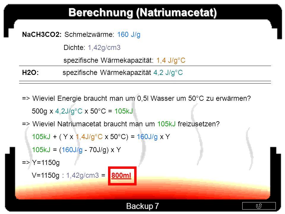 NaCH3CO2: Schmelzwärme: 160 J/g Dichte: 1,42g/cm3 spezifische Wärmekapazität: 1,4 J/g°C H2O: spezifische Wärmekapazität 4,2 J/g°C => Wieviel Energie b