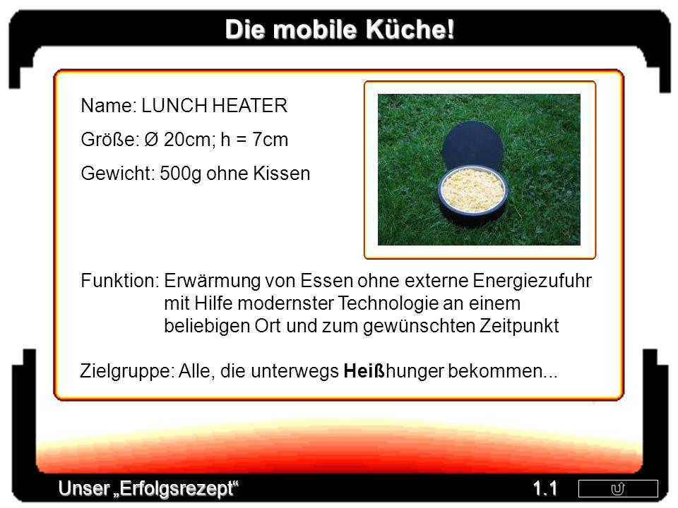 Die mobile Küche! Name: LUNCH HEATER Größe: Ø 20cm; h = 7cm Gewicht: 500g ohne Kissen Funktion: Erwärmung von Essen ohne externe Energiezufuhr mit Hil