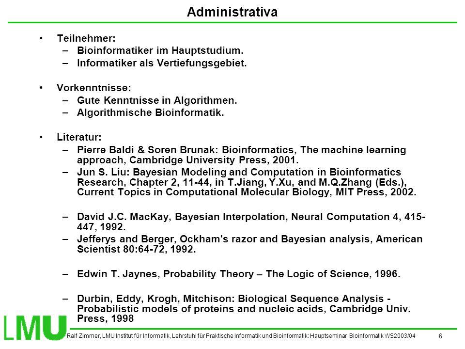 Ralf Zimmer, LMU Institut für Informatik, Lehrstuhl für Praktische Informatik und Bioinformatik: Hauptseminar Bioinformatik WS2003/04 7 Seminar Bioinformatik Vorbereitung –Reader: Baldi&Brunak, Bioinformatics, The Machine Learning Approach, 2nd Edition, MIT Press 2001.